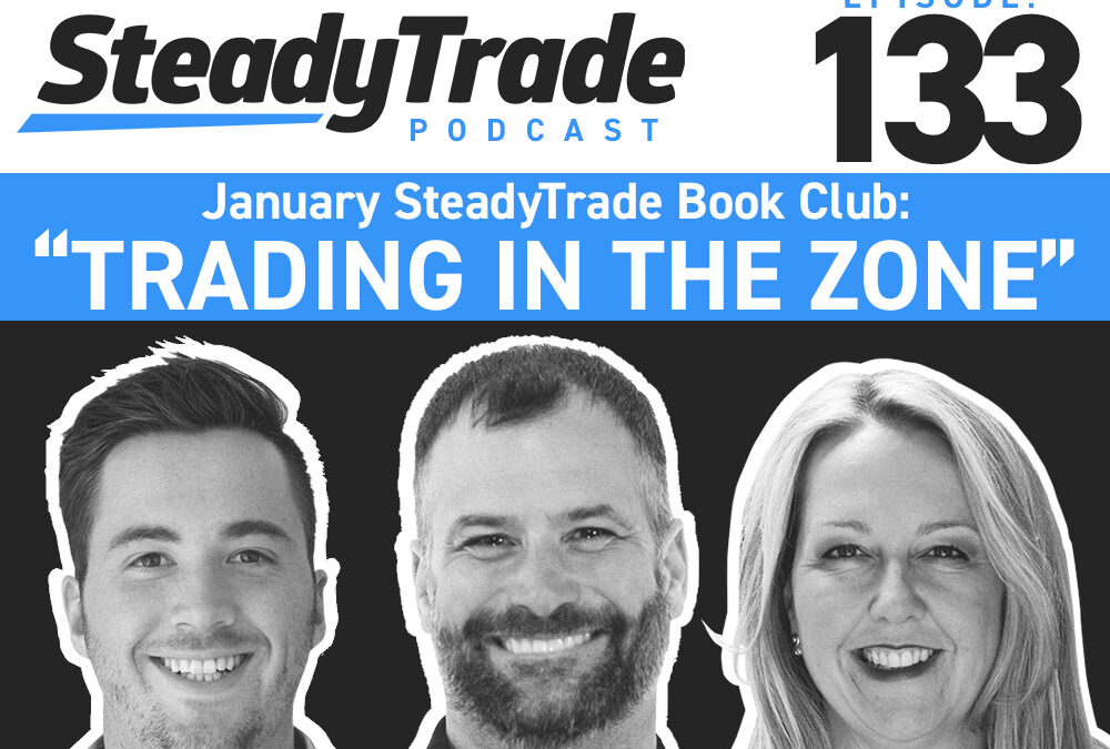 """Ep 133: SteadyTrade Book Club — """"Trading in the Zone"""""""