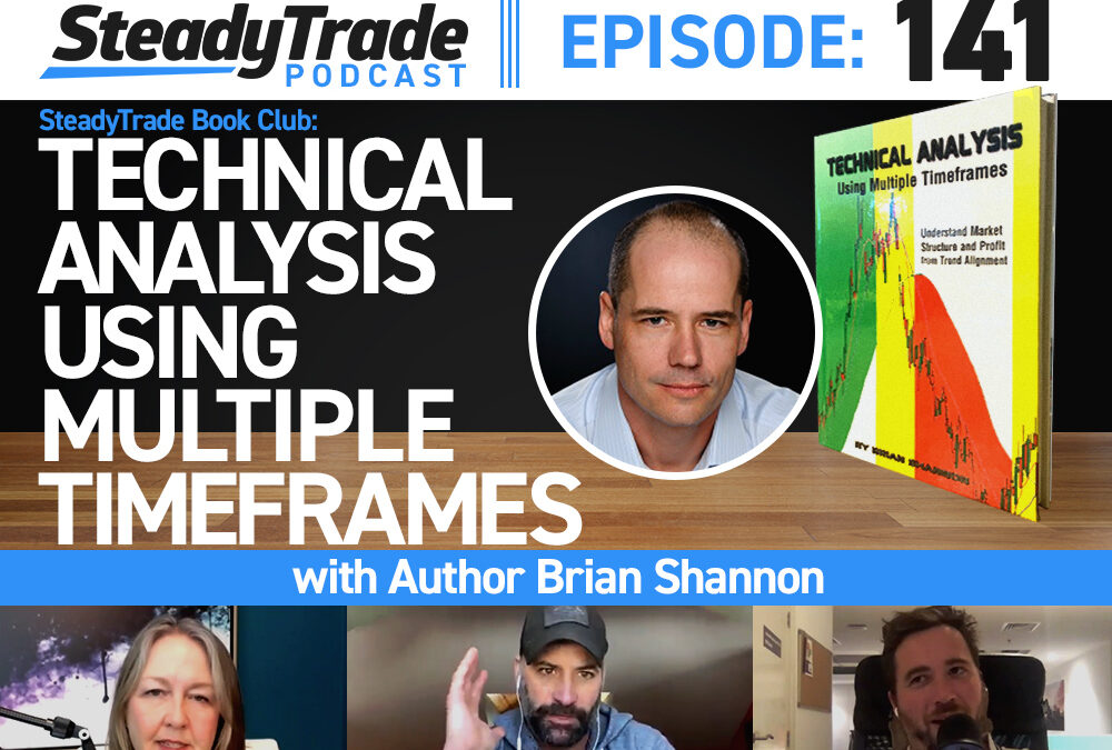 "Ep 141: SteadyTrade Book Club — ""Technical Analysis Using Multiple Timeframes"" with Author Brian Shannon"
