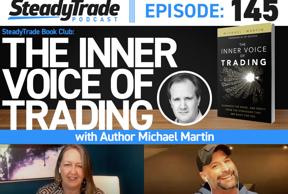 """Ep 145: SteadyTrade Book Club — """"The Inner Voice of Trading"""" With Author Michael Martin"""