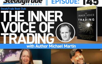 "Ep 145: SteadyTrade Book Club — ""The Inner Voice of Trading"" With Author Michael Martin"