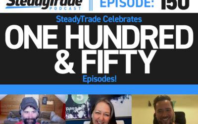 Ep 150: SteadyTrade Celebrates 150 Episodes!