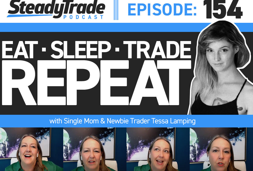 Ep 154: Eat, Sleep, Trade, Repeat with Single Mom and Newbie Trader Tessa Lamping