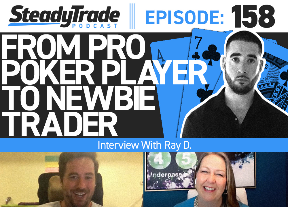 Ep 158 From Pro Poker Player To Newbie Trader Interview With Ray D Steadytrade Com