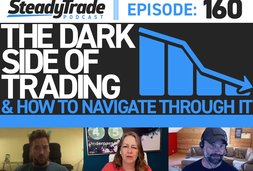 Ep 160: The Dark Side of Trading and How to Navigate Through It