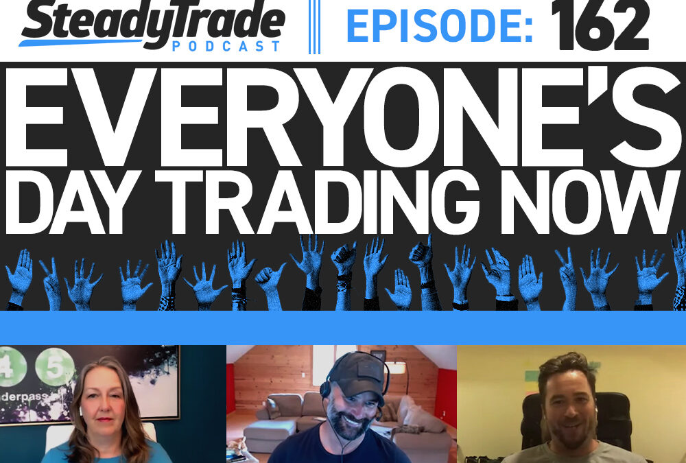 Ep 162: Everyone's Day Trading Now