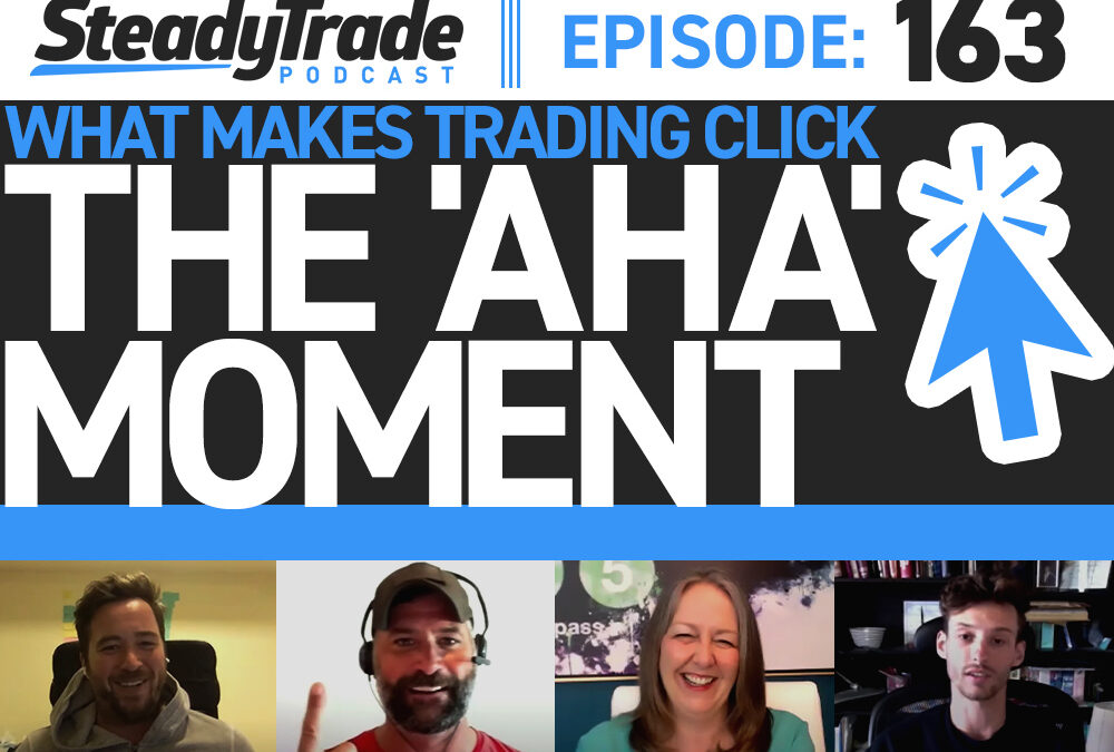 Ep. 163: What Makes Trading Click: The 'Aha' Moment