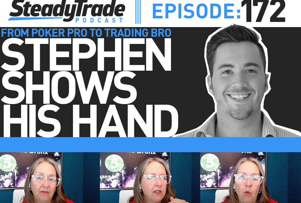 Ep. 172: From Poker Pro to Trading Bro: Stephen Shows His Hand