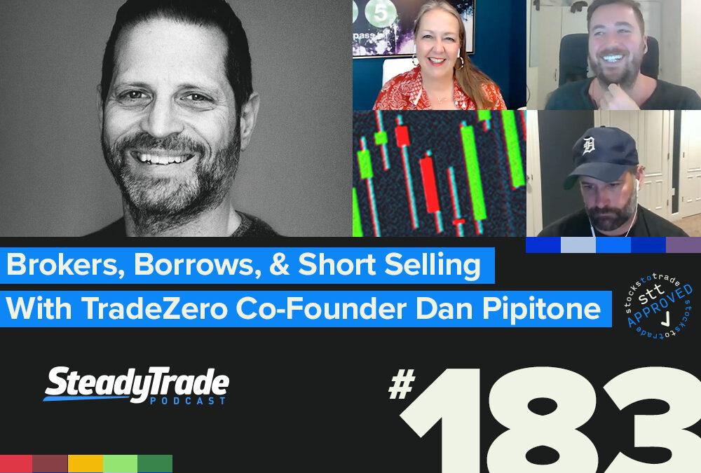 Episode 183: Brokers, Borrows, and Short Selling With TradeZero Co-Founder Dan Pipitone