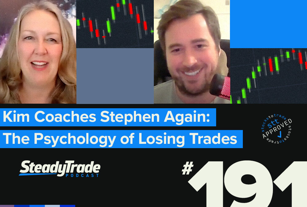 Episode 191: Kim Coaches Stephen Again: The Psychology of Losing Trades
