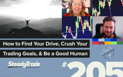 Episode 205: How to Find Your Drive, Crush Your Trading Goals, and Be a Good Human