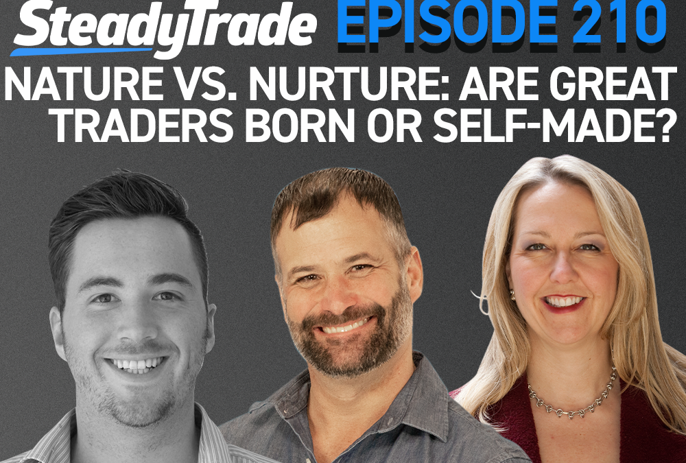Episode 210: Nature vs. Nurture: Are Great Traders Born or Self-Made?