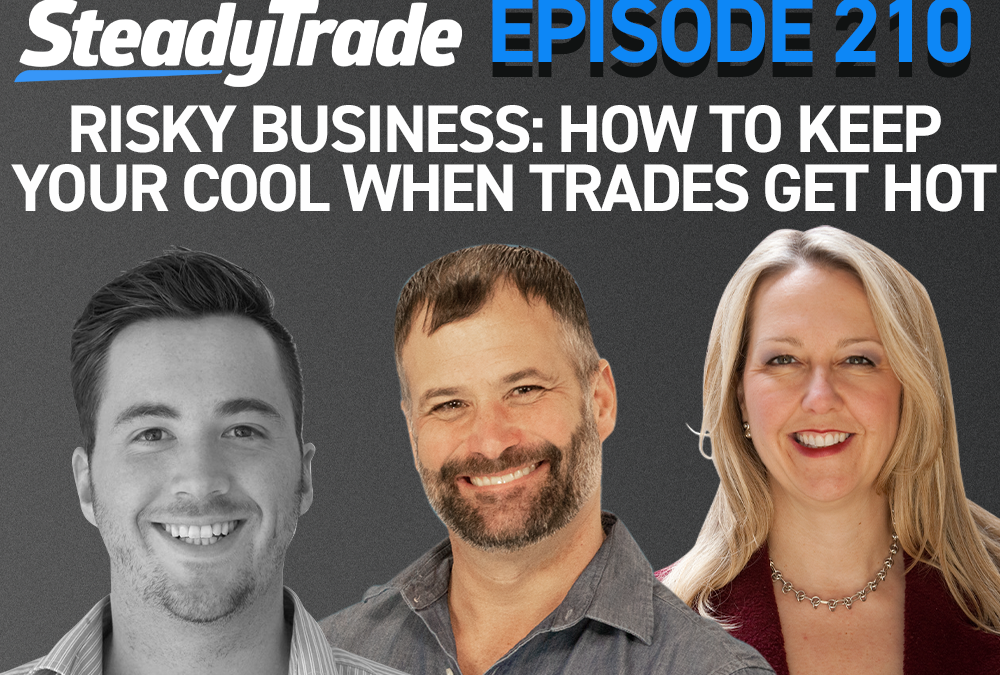 Episode 210: Risky Business: How to Keep Your Cool When Trades Get Hot