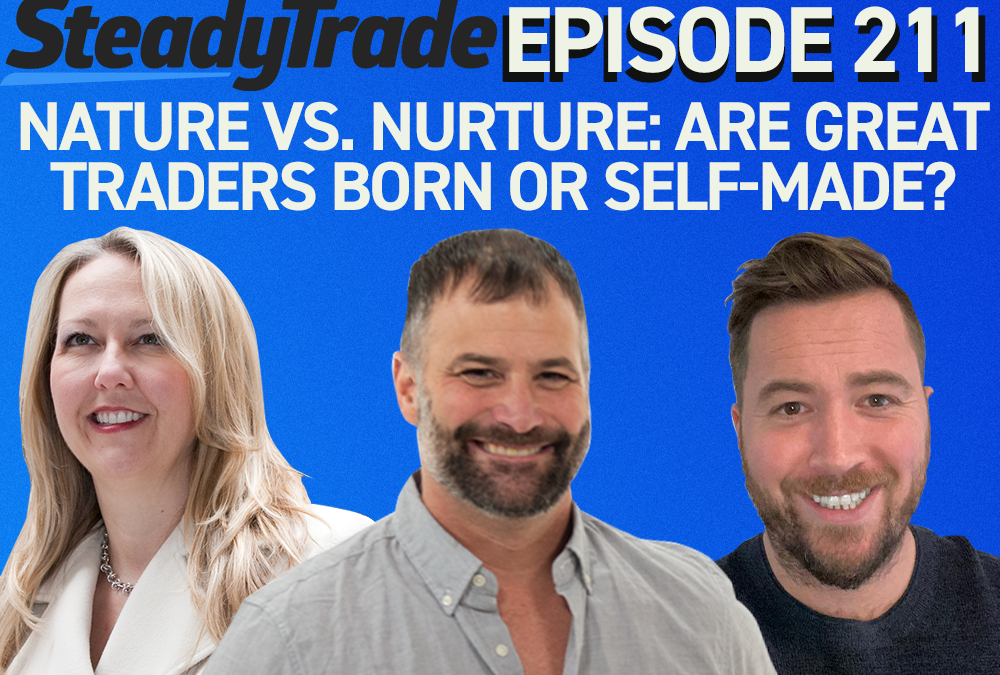Episode 211: Nature vs. Nurture: Are Great Traders Born or Self-Made?