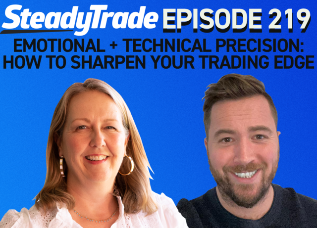 Ep 219: Emotional + Technical Precision: How to Sharpen Your Trading Edge