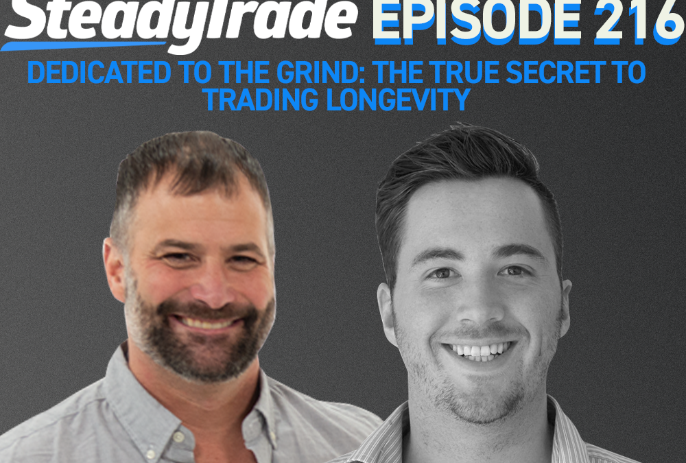 Episode 216: Dedicated to the Grind: The TRUE Secret to Trading Longevity