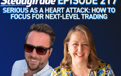 Ep 217: Serious As a Heart Attack: How to Focus for Next-Level Trading